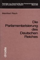 Die Parlamentarisierung des Deutschen Reiches (= Beiträge zur Geschichte des Parlamentarismus und der politischen Parteien, Band 60)-0