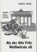 Als der Alte Fritz Weißwürste aß. Amüsantes aus der deutschen Geschichte-0