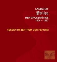 Landgraf Philipp der Großmütige 1504-1567, Hessen im Zentrum der Reform, Begleitband zu einer Ausstellung des Landes Hessen-0