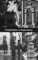 Freiplastiken in Regensburg. Brunnen, Denkmäler, Freiplastiken und Installationen im Öffentlichen Raum-0