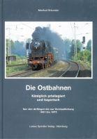 Die Ostbahnen. Königlich privilegiert und bayerisch. Von den Anfängen bis zur Verstaatlichung 1851 bis 1875-0