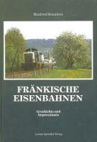 Fränkische Eisenbahnen. Geschichte und Impressionen-0