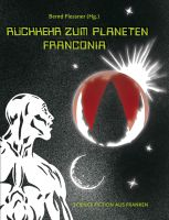 Rückkehr zum Planeten Franconia. Science Fiction aus Franken-0