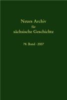 Neues Archiv für sächsische Geschichte, 78. Band, 2007. In Verbindung mit dem Institut für sächsische Geschichte und Volkskunde e.V.-0