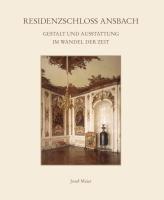 Residenzschloss Ansbach. Gestalt und Ausstattung im Wandel der Zeit.100. Jahrbuch des historischen Vereins für Mittelfranken.-0
