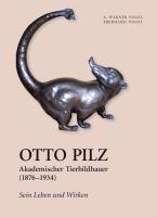 Otto Pilz, akademischer Tierbildhauer, 1876-1934. Sein Leben und Wirken.-0