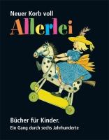 Neuer Korb voll Allerlei. Bücher für Kinder. Ein Gang durch sechs Jahrhunderte.-0