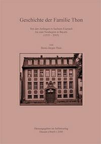 Geschichte der Familie Thon in Sachsen-Eisenach bis zum Neubeginn in Bayern (1535-2005)-0