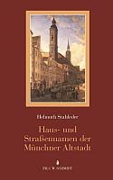 Haus- und Straßennamen der Münchner Altstadt. Eine Veröffentlichung des Stadtarchivs München. Überarbeitete und erweiterte Auflage.-0
