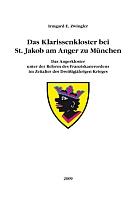 Das Klarissenkloster bei St. Jakob am Anger zu München. Das Angerkloster unter der Reform des Franziskanerordens im Zeitalter des Dreißigjährigen Krieges. (= Studien zur altbayerischen Kirchengeschichte, Band 13)-0