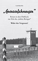 """""""Grenzerfahrungen"""". Reisen in den Ostblock zur Zeit des """"kalten Krieges"""". Wider das Vergessen!-0"""