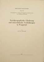 Die sozialgeographische Gliederung und innerstädtische Verflechtung in Wuppertal, (= Quellen und Darstellungen zur bergischen Geschichte, Kunst und Literatur, Band 11)-0