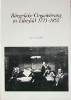 Bürgerliche Organisierung in Elberfeld 1775 bis 1850, (= Quellen und Darstellungen zur bergischen Geschichte, Kunst und Literatur, Band 18)-0