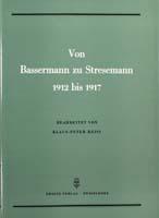 Von Bassermann zu Stresemann. Die Sitzungen des national-liberalen Zentralvorstandes 1912-1917, (= Quellen zur Geschichte des Parlamentarismus und der politischen Parteien, Reihe 1, Band 5)-0