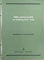 Militär und Innenpolitik im Weltkrieg 1914-1918 (= Quellen zur Geschichte des Parlamentarismus und der politischen Parteien, Reihe 2, Band 1)-0