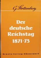 Der Deutsche Reichstag 1871-1873, (= Beiträge zur Geschichte des Parlamentarismus und der politischen Parteien, Band 7)-0