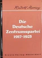 Die Deutsche Zentrumspartei 1917-1923 (= Beiträge zur Geschichte des Parlamentarismus und der politischen Parteien, Band 32)-0