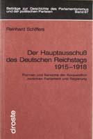 Der Hauptausschuß des Deutschen Reichstags 1915-1918. Formen und Bereiche der Kooperation zwischen Parlament und Regierung, (= Beiträge zur Geschichte des Parlamentarismus und der politischen Parteien, Band 67)-0