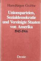 Unionsparteien, Sozialdemokratie und Vereinigte Staaten von Amerika 1945-1966, (= Beiträge zur Geschichte des Parlamentarismus und der politischen Parteien, Band 71)-0