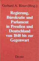 Regierung, Bürokratie und Parlament in Preußen und Deutschland von 1848 bis zur Gegenwart, (= Beiträge zur Geschichte des Parlamentarismus und der politischen Parteien, Band 73)-0