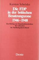 Die FDP in der britischen Besatzungszone 1946-1948. Ein Beitrag zur Organisationsstruktur der Liberalen im Nachkriegsdeutschland, (= Beiträge zur Geschichte des Parlamentarismus und der politischen Parteien, Band 77)-0