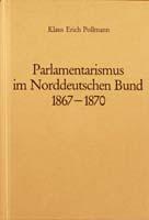 Parlamentarismus im Norddeutschen Bund 1867-1870, (= Handbuch der Geschichte des deutschen Parlamentarismus, herausgegeben von Gerhard A. Ritter)-0
