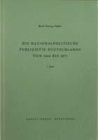 Die nationalpolitische Publizistik Deutschlands von 1866 bis 1871. Eine kritische Bibliographie, (= Bibliographien zur Geschichte des Parlamentarismus und der politischen Parteien, Heft 4)-0