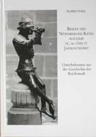 Briefe des Nürnberger Rates aus dem 15., 16. und 17. Jahrhundert. Unterhaltsames aus der Geschichte der Reichsstadt