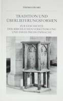 Tradition und Überlieferungsformen. Zur Geschichte der kirchlichen Verkündigung und ihrer Predigtsprache-0