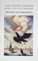 Von Gottes Gnaden. Könige und alle Menschen. Preussen ein Paradigma-0