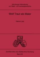 Wolf Traut als Maler (= Nürnberger Werkstücke zur Stadt- und Landesgeschichte hgg. von W.K. Blessing, M. Diefenbacher und R. Endres, Bd 63)-0