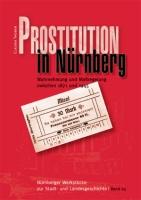 Prostitution in Nürnberg. Wahrnehmung und Maßregelung zwischen 1871 und 1945, Nürnberger Werkstücke zur Stadt- und Landesgeschichte Bd. 65-0
