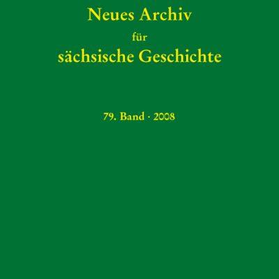 Neues Archiv für sächsische Geschichte, 79. Band, 2008. In Verbindung mit dem Institut für sächsische Geschichte und Volkskunde e.V.-0