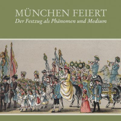 München feiert. Der Festzug als Phänomen und Medium-0