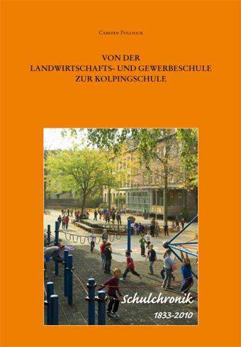 Von der Landwirtschafts- und Gewerbeschule zur Kolpingschule. Schulchronik 1833-2010.-0