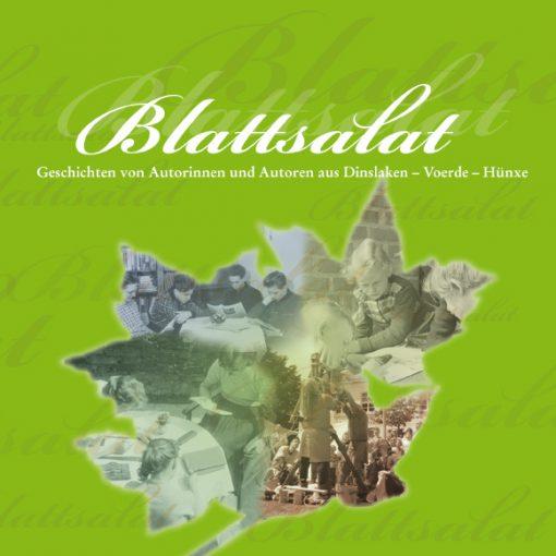 Blattsalat. Autorinnen und Autoren aus Dinslaken - Voerde - Hünxe. Geschichten für Dinslaken als Beitrag zur Kulturhauptstadt RUHR.2010-0