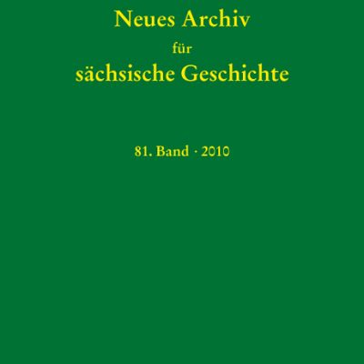 Neues Archiv für sächsische Geschichte, 81. Band, 2010. In Verbindung mit dem Institut für sächsische Geschichte und Volkskunde e.V.-0