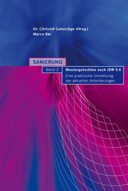 Christof Galuschge - Sanierung. Band 2: Mustergutachten nach IDW S 6. Eine praktische Umsetzung detr aktuellen Anforderungen.