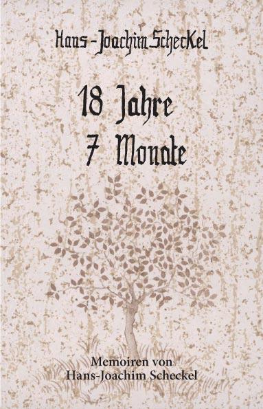 18 Jahre, 7 Monate. Memoiren von Hans-Joachim Scheckel