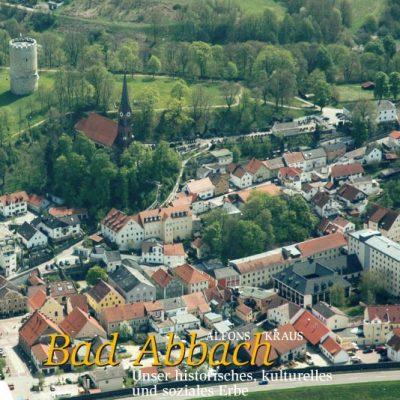 Bad Abbach - unser historisches, kulturelles und soziales Erbe. Auszug aus dem Online-Lesebuch des Marktes Bad Abbach.