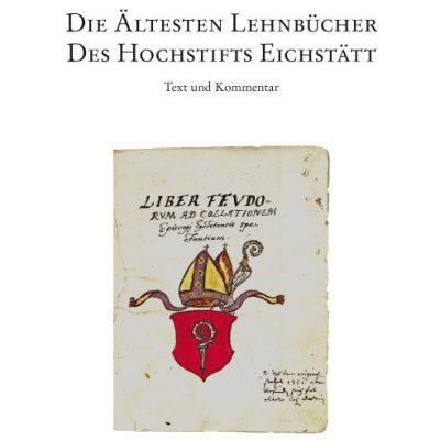Die ältesten Lehnbücher des Hochstifts Eichstätt. Text und Kommentar (=Mittelfränkische Studien, Beibände, Band 1)