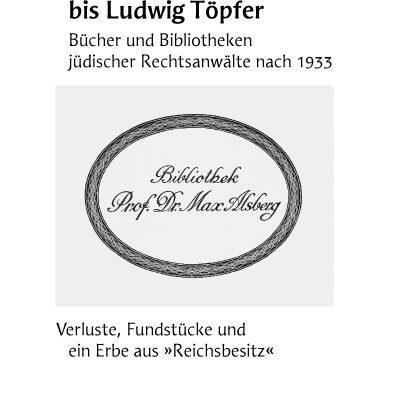 """Von Max Alsberg bis Ludwig Töpfer. Bücher und Bibliotheken jüdischer Rechtsanwälte nach 1933. Verluste, Fundstücke und ein Erbe aus """"Reichsbesitz"""" - Verlagsdruckerei Schmidt, Onlineshop"""