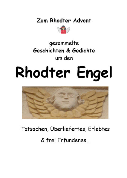 Rhodter Engel. Zum Rhodter Advent gesammelte Geschichten & Gedichte um den Rhodter Engel. Tatsachen, Überliefertes, Erlebtes & frei Erfundenes ...