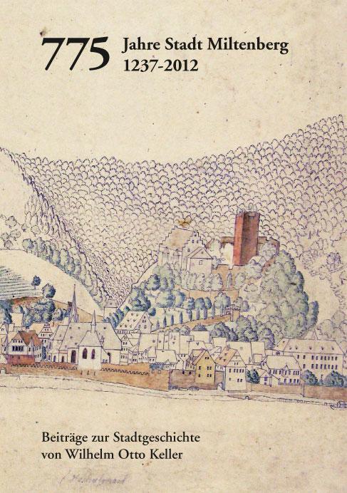 775 Jahre Stadt Miltenberg 1237-2012. Beiträge zur Stadtgeschichte von Wilhelm Otto Keller