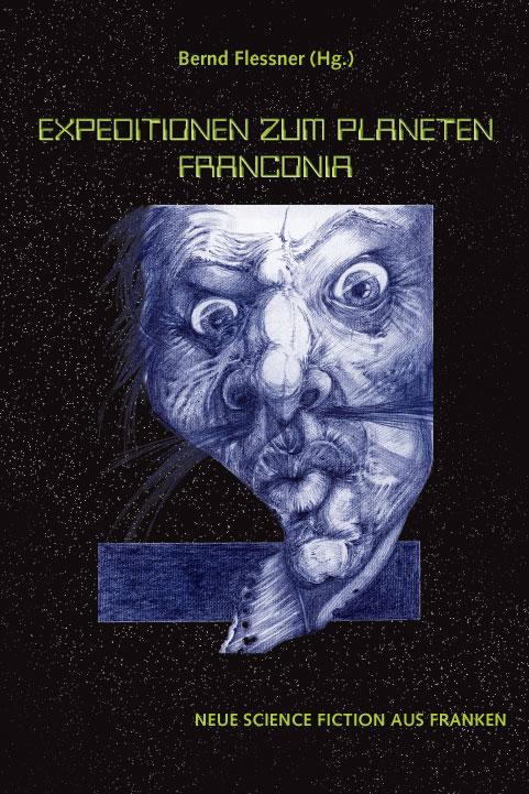 Expeditionen zum Planeten Franconia. Neue Science Fiction aus Franken