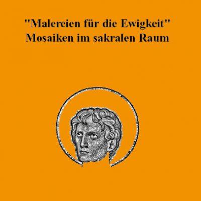 Malereien für die Ewigkeit. Mosaiken im sakralen Raum. Vorträge des Studientages in Aachen am 13. November 2011 (= Geschichte im Bistum Aachen, Beiheft 7)