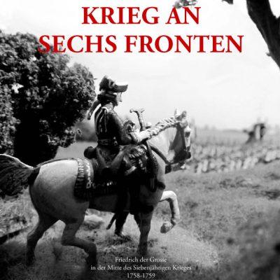 Verlagsdruckerei Schmidt, Onlineshop - Manske - Krieg an sechs Fronten. Friedrich der Große in der Mitte des Siebenjährigen Krieges 1758-1759. Eine Chonik in Zinnfiguren.