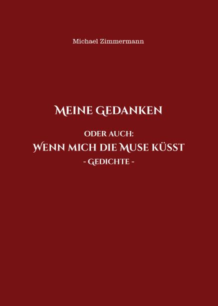 Verlagsdruckerei Schmidt, Onlineshop - Michael Zimmermann - Meine Gedanken. Oder auch: Wenn mich die Muse küsst - Gedichte