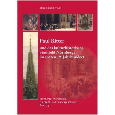Paul Ritter und das kulturhistorische Stadtbild Nürnbergs im späten 19. Jahrhundert (= Nürnberger Werkstücke zur Stadt- und Landesgeschichte, Band 73)