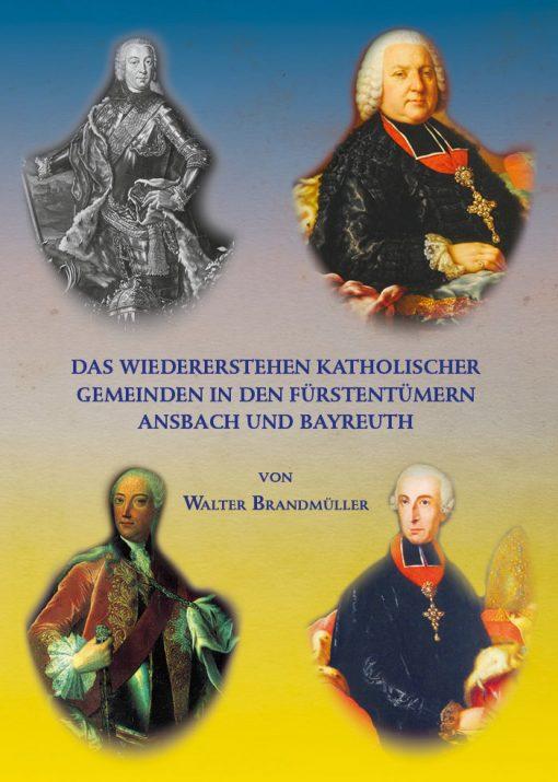 Kardinal Walter Brandmüller - Das Wiedererstehen katholischer Gemeinden in den Fürstentümern Ansbach und Bayreuth